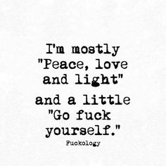 mostly peace, love and light. and a little go fuck yourself.i'm mostly peace, love and light. and a little go fuck yourself. Sassy Quotes, Sarcastic Quotes, Great Quotes, Quotes To Live By, Me Quotes, Funny Quotes, Inspirational Quotes, Carefree Quotes, Cute Little Quotes