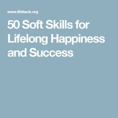 50 Soft Skills for Lifelong Happiness and Success
