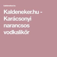 Kaldeneker.hu - Karácsonyi narancsos vodkalikőr Ale, Holidays, Holidays Events, Ale Beer, Holiday, Ales, Vacation, Annual Leave, Beer