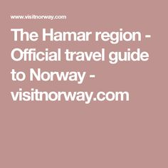 The Hamar region - Official travel guide to Norway - visitnorway.com