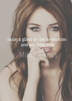 7. Memories - 7 Quotes from Miley That Actually Make Sense ... → Celebs