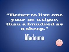 one year as a tiger. Smart Quotes, Motivational Quotes For Life, Cute Quotes, Great Quotes, Inspirational Quotes, Madonna Quotes, Quotations, Qoutes, Favorite Quotes
