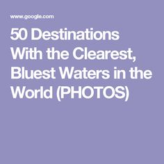 50 Destinations With the Clearest, Bluest Waters in the World (PHOTOS)