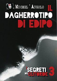 IL DAGHERROTIPO DI EDIPO: I Segreti del Clitoride 3 (Mich...…