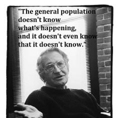 Noam Chomsky Some of us do know. If we ever organize we will be a powerful force. Wake Up America Noam Chomsky, Illuminati, Out Of Touch, Thing 1, Deep, New World Order, Angst, Wake Up, In This World