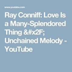 Ray Conniff: Love Is a Many-Splendored Thing / Unchained Melody - YouTube