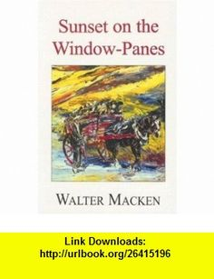 Sunset on the Window-Panes (9780863222542) Walter Macken , ISBN-10: 0863222544  , ISBN-13: 978-0863222542 ,  , tutorials , pdf , ebook , torrent , downloads , rapidshare , filesonic , hotfile , megaupload , fileserve