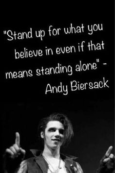 """""""Stand up for what you believe in even if that means standing alone""""- Andy Biersack  *nemiluj :3"""