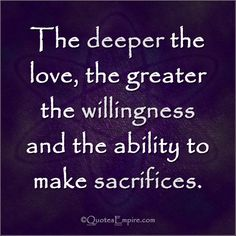 The deeper the love, the greater the willingness and the ability to make sacrifices. This Is Us Quotes, Work Quotes, Wisdom Quotes, Life Quotes, Romantic Words, Romantic Quotes, Quotes About Love And Relationships, Relationship Quotes, Love Sacrifice Quotes