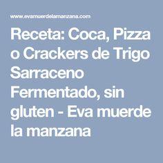 Receta: Coca, Pizza o Crackers de Trigo Sarraceno Fermentado, sin gluten - Eva muerde la manzana