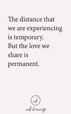 The distance that  we are experiencing  is temporary