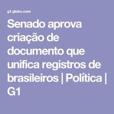 Senado aprova criação de documento que unifica registros de brasileiros | Política | G1