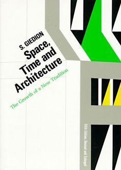 """Space Time and Architecture by Siegfried Giedion """"According to Geidion, we don't study the past in order to understand the present; we study the present in order to understand the past."""""""