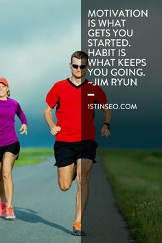 Motivation is what gets you started. Habit is what keeps you going. ~Jim Ryun