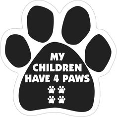 My Children Have 4 Paws Paw Magnet