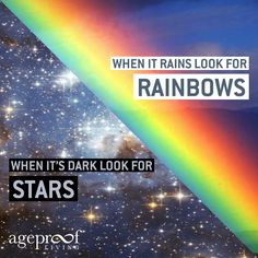 When it rains – look for RAINBOWS. When It's dark– look for STARS. #QuoteOfTheDay