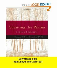 Chanting the Psalms A Practical Guide with Instructional CD (9781590302576) Cynthia Bourgeault , ISBN-10: 1590302575  , ISBN-13: 978-1590302576 ,  , tutorials , pdf , ebook , torrent , downloads , rapidshare , filesonic , hotfile , megaupload , fileserve