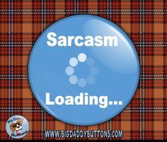 "Funny Button - Sarcasm Loading 2.25"" Button, pinback or magnet, pin,badge,humor,funny, sarcasm, gifts, fun gift, computer related, sarcastic by BigDaddyButtons on Etsy"