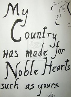 My country was made for noble hearts such as yours.  Said Aslan to Reepicheep. C.S. Lewis