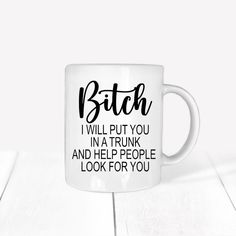 Hilarious 'Bitch I will put you in the trunk'.....Mug for her Sassy, smart-assy, sarcastic gift