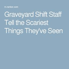 Graveyard Shift Staff Tell the Scariest Things They've Seen                                                                                                                                                      More