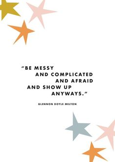 Business Quotes : QUOTATION – Image : Description Be messy and complicated and afraid and show up anyways. Motivational inspirational quote about facing your fear and keep going. Happy Quotes, Positive Quotes, Motivational Quotes, Inspirational Quotes, Afraid Quotes, Positive Vibes, Pretty Words, Beautiful Words, Cool Words