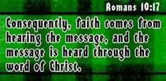 So then faith comes by hearing, and hearing by the word about Christ. Favorite Bible Verses, Godly Woman, New Testament, Just For Laughs, Romans, Bible Quotes, Jesus Christ, Faith, Messages