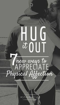 Hug It Out - 7 New Ways to Appreciate Physical Affection - #staymarried