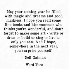 May your coming year be filled with magic and dreams and good madness