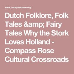 Dutch Folklore, Folk Tales & Fairy Tales Why the Stork Loves Holland - Compass Rose Cultural Crossroads