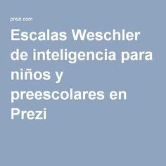 Escalas Weschler de inteligencia para niños y preescolares en Prezi
