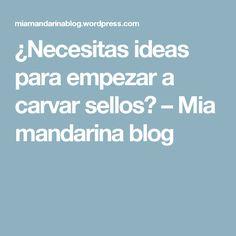 ¿Necesitas ideas para empezar a carvar sellos? – Mia mandarina blog