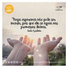 """""""Nossa esperança não pode ser incerta, pois que ela se apoia nas promessas divinas."""" Santo Agostinho"""