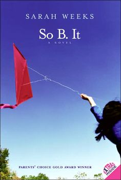So B. It by Sarah Weeks. Such a heartbreaking story, but so amazing. A must read for anyone close to someone with disabilities.