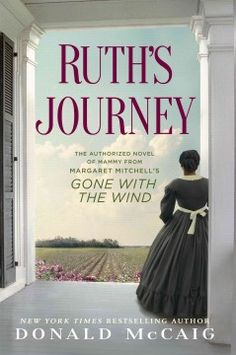 Ruth's Journey: The Authorized Novel of Mammy from Margaret Mitchell's Gone with the Wind by Donald McCaig