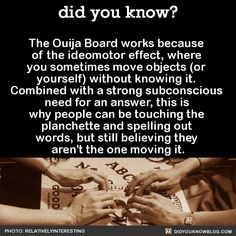 Also, the reason you can get spooky results with Ouija Boards is because you're unaware of everything you know. A 2012 study had people answer questions both verbally and with a Ouija Board. Ouija Stories, Scary Stories, Horror Stories, Creepy Facts, Wtf Fun Facts, Bizarre Facts, Creepy Things, Things To Know, Did You Know
