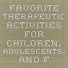 Favorite Therapeutic Activities for Children, Adolescents, and Families: Practitioners Share Their Most Effective Interventions  www.lianalowenstein.com