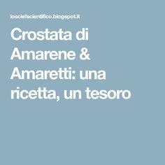 Crostata di Amarene & Amaretti: una ricetta, un tesoro
