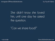 I'm not with sharing.. even food.. yea.. but everything's so different with you.. I'm different with you.. and I can't figure out on which side of the line am I standing..