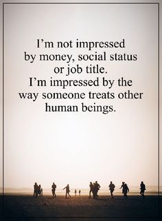 """Best life quotes Why I'am Not Impressed By Money, Social Status and Job Tile Good life quotes about life """"I'am not impressed by money, social status or job Unique Quotes About Life, Good Life Quotes, Great Quotes, Quotes To Live By, Good Human Being Quotes, Respect Quotes, Wisdom Quotes, True Quotes, Motivational Quotes"""