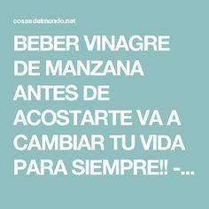 BEBER VINAGRE DE MANZANA ANTES DE ACOSTARTE VA A CAMBIAR TU VIDA PARA SIEMPRE!! - COSASDELMUNDO.NET.
