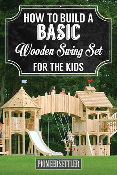 How to Build a Wooden Swing Set That Your Kids Will Love - Pioneer Settler | Homesteading | Self Reliance | Recipes