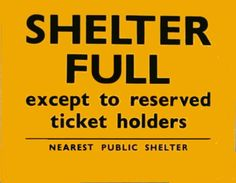 During the Second World War, many Underground stations were used as public air-raid shelters. To help reduce overcrowding, admission regulations were introduced that included a ticketing system. This sign would have been put in the entrance to the Tube shelter to inform the public that the shelter was full, and that only people with valid tickets could enter.