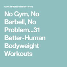 No Gym, No Barbell, No Problem...31 Better-Human Bodyweight Workouts