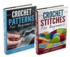 "(2 BOOK BUNDLE) ""Crochet Patterns For Beginners"" & ""Crochet Stitches For Beginners"" by Amy Wright"