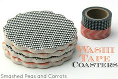 TUTORIAL: Washi Tape Coasters - Smashed Peas & Carrots