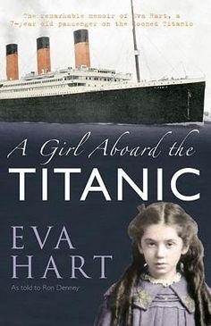 A Girl Aboard the Titanic: A Survivor's Story by Eva Hart