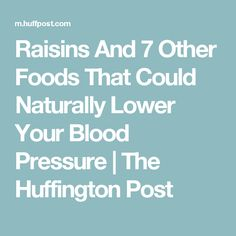 Raisins And 7 Other Foods That Could Naturally Lower Your Blood Pressure | The Huffington Post