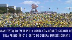 Manifestação em Brasília conta com boneco gigante de 'Lula presidiário' ...