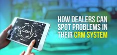 Investing in a CRM system is a good first step in the quest to generate more leads and sales for your auto dealership. Know How Dealers Can Spot Problems in Their CRM System by reading the article.  #Dealers #Spot #Problems #CRM #System